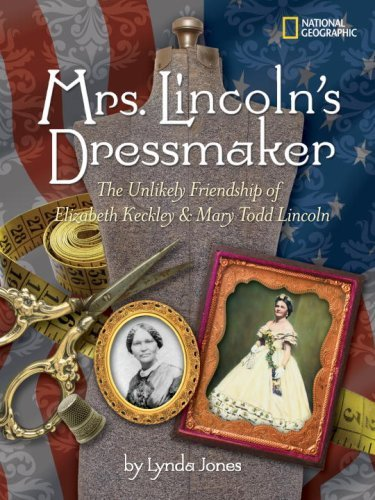 Lynda Jones Mrs. Lincoln's Dressmaker The Unlikely Friendship Of Elizabeth Keckley And