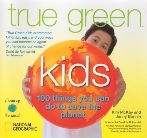 Kim Mckay True Green Kids 100 Things You Can Do To Save The Planet