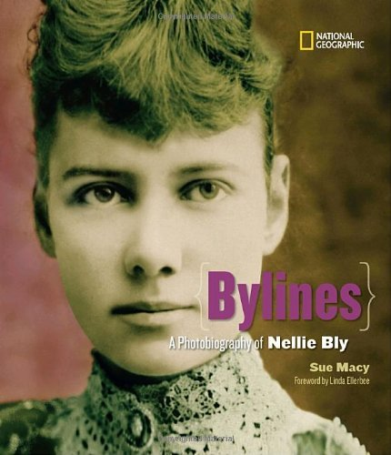 Sue Macy Bylines A Photobiography Of Nellie Bly