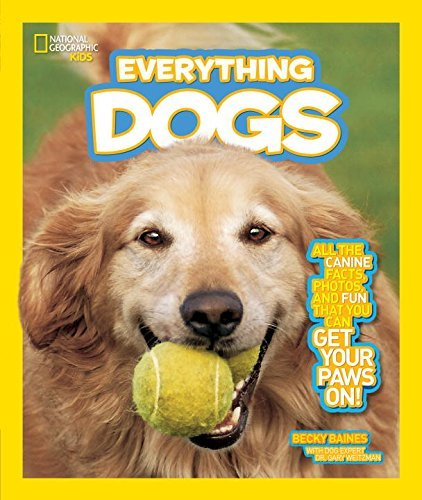 Becky Baines National Geographic Kids Everything Dogs All The Canine Facts Photos And Fun You Can Get