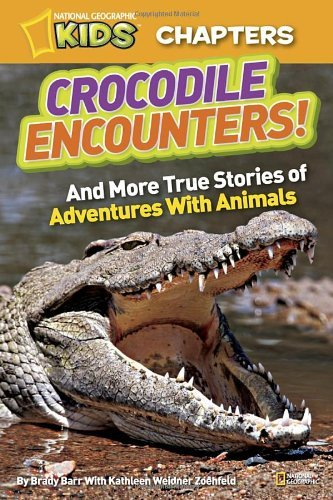 Brady Barr National Geographic Kids Chapters Crocodile Encounters And More True Stories Of Ad