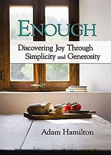Adam Hamilton Enough Discovering Joy Through Simplicity And Generosity