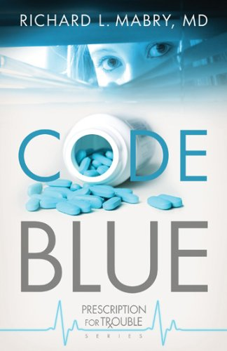 Richard L. Mabry M. D. Code Blue Prescription For Trouble Series #1