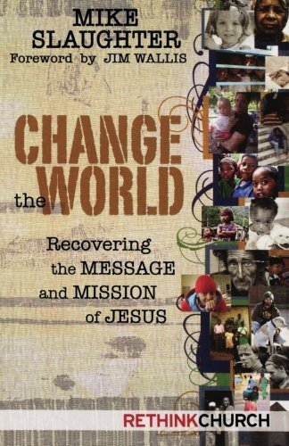 Mike Slaughter Change The World Recovering The Message And Mission Of Jesus