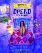 Dawn Huebner What To Do When You Dread Your Bed A Kid's Guide To Overcoming Problems With Sleep