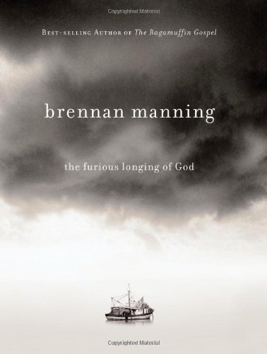 Brennan Manning The Furious Longing Of God