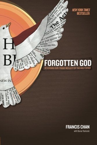 Francis Chan Forgotten God Reversing Our Tragic Neglect Of The Holy Spirit