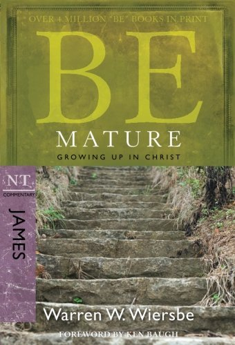 Warren W. Wiersbe Be Mature Growing Up In Christ Nt Commentary James