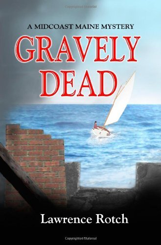 Lawrence Rotch Gravely Dead A Midcoast Maine Mystery