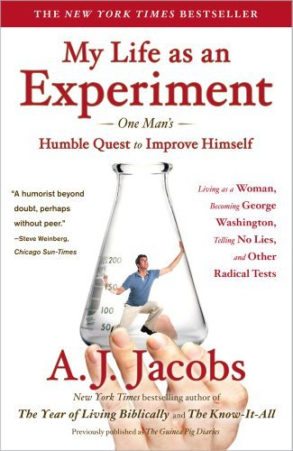 A. J. Jacobs My Life As An Experiment One Man's Humble Quest To Improve Himself By Livi