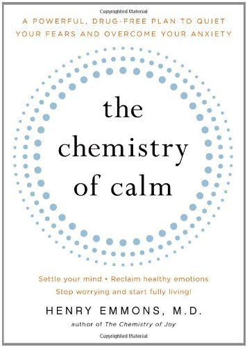 Henry Emmons Chemistry Of Calm The A Powerful Drug Free Plan To Quiet Your Fears An Original