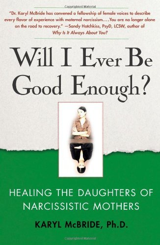 Karyl Mcbride Will I Ever Be Good Enough? Healing The Daughters Of Narcissistic Mothers