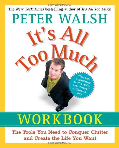 Peter Walsh It's All Too Much Workbook The Tools You Need To Conquer Clutter And Create