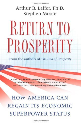 Arthur B. Laffer Return To Prosperity How America Can Regain Its Economic Superpower St