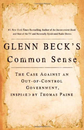 Glenn Beck Glenn Beck's Common Sense The Case Against An Out Of Control Government In