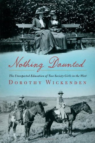 Dorothy Wickenden Nothing Daunted The Unexpected Education Of Two Society Girls In