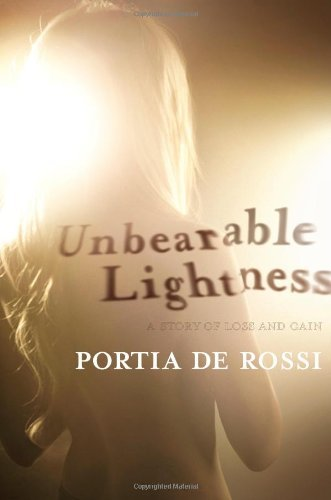 Portia De Rossi Unbearable Lightness A Story Of Loss And Gain