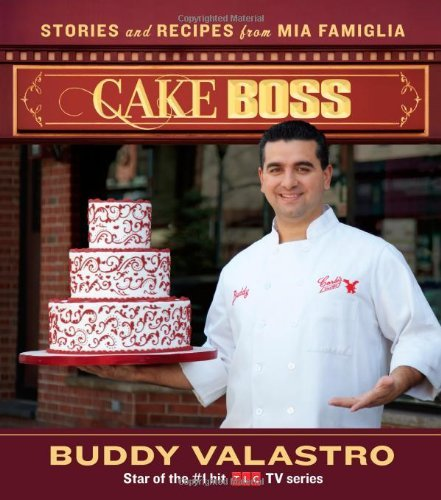 Buddy Valastro Cake Boss Stories And Recipes From Mia Famiglia