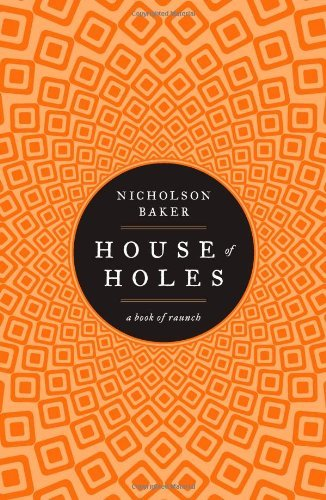 Nicholson Baker House Of Holes A Book Of Raunch