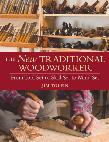 Jim Tolpin The New Traditional Woodworker From Tool Set To Skill Set To Mind Set