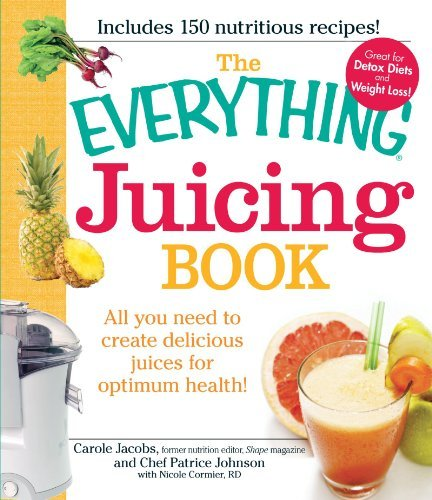 Carole Jacobs Everything Juicing Book The All You Need To Create Delicious Juices For Optim