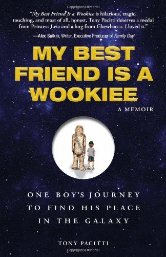 Tony Pacitti My Best Friend Is A Wookie One Boy's Journey To Find His Place In The Galaxy