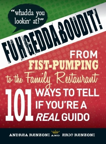 Andrea Renzoni Fuhgeddaboudit! From Fist Pumping To Family Restaurant 101 Ways