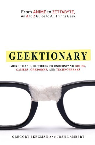 Gregory Bergman Geektionary From Anime To Zettabyte An A To Z Guide To All T