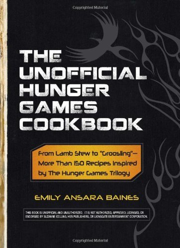 "Baines Emily Ansara Unofficial Hunger Games Cookbook The From Lamb Stew To ""groosling"" More Than 150 Rec"