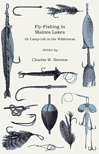 Charles W. Stevens Fly Fishing In Maines Lakes Or Camp Life In The