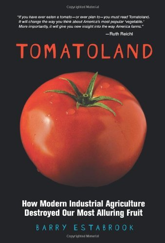Barry Estabrook Tomatoland How Modern Industrial Agriculture Destroyed Our M