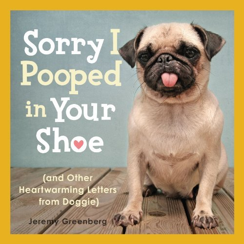 Jeremy Greenberg Sorry I Pooped In Your Shoe (and Other Heartwarming Letters From Doggie)
