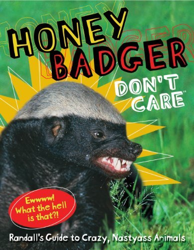 Randall Honey Badger Don't Care Randalls Guide To Crazy Nastyass Animals