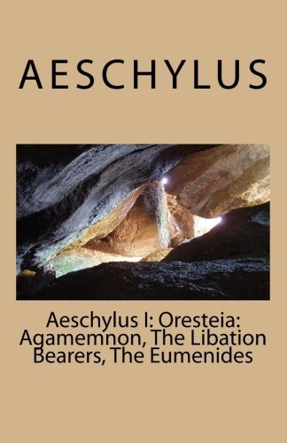 Aeschylus Aeschylus I Oresteia Agamemnon The Libation Bearers The Eu
