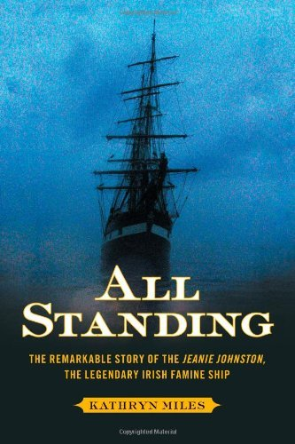 Kathryn Miles All Standing The Remarkable Story Of The Jeanie Johnston The