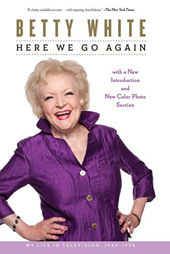 Betty White Here We Go Again My Life In Television