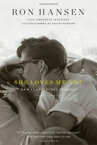 Ron Hansen She Loves Me Not New And Selected Stories