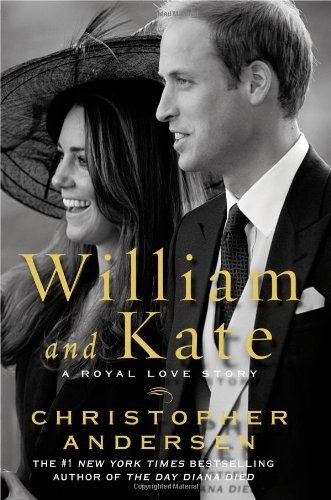 Christopher Andersen William And Kate A Royal Love Story