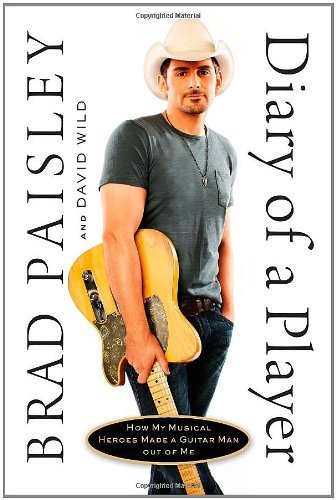 Brad Paisley Diary Of A Player How My Musical Heroes Made A Guitar Man Out Of Me