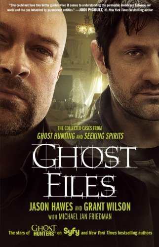 Jason Hawes Ghost Files The Collected Cases From Ghost Hunting And Seekin