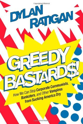 Dylan Ratigan Greedy Bastards How We Can Stop Corporate Communists Banksters New