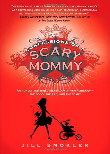 Jill Smokler Confessions Of A Scary Mommy An Honest And Irreverent Look At Motherhood The
