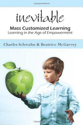Chuck Schwahn Inevitable Mass Customized Learning Learning In The Age Of