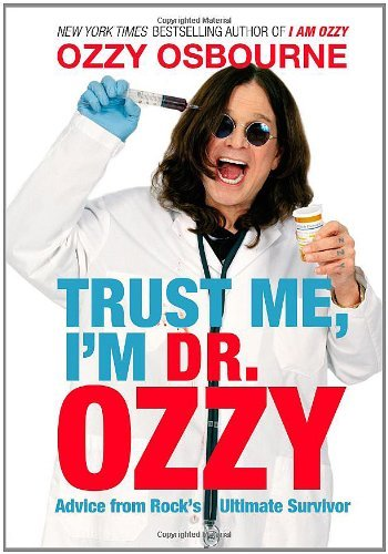Ozzy Osbourne Trust Me I'm Dr. Ozzy Advice From Rock's Ultimate Survivor
