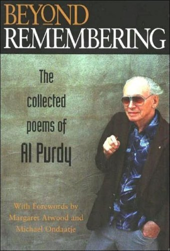 Al Purdy Beyond Remembering The Collected Poems Of Al Purdy