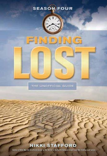 Nikki Stafford Finding Lost Season Four The Unofficial Guide