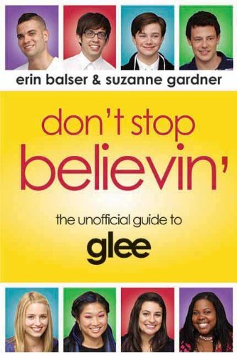 Erin Balser Don't Stop Believin' The Unofficial Guide To Glee