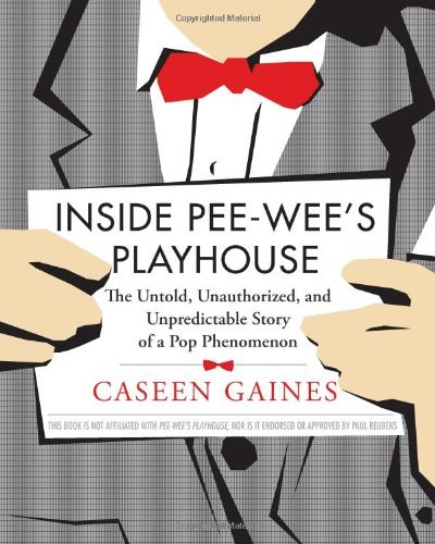 Caseen Gaines Inside Pee Wee's Playhouse The Untold Unauthorized And Unpredictable Story