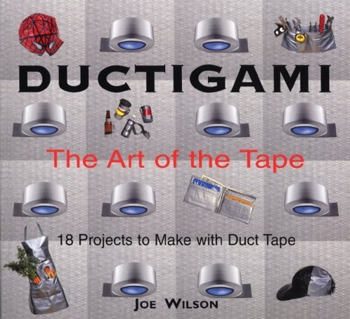 Joe Wilson Ductigami The Art Of The Tape Revised And Exp