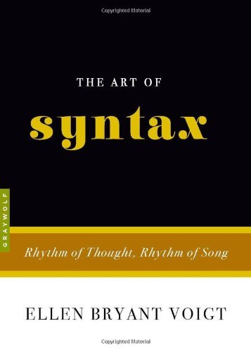 Ellen Bryant Voigt The Art Of Syntax Rhythm Of Thought Rhythm Of Song
